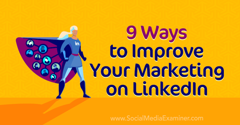 9 Ways to Improve Your Marketing on LinkedIn by Luan Wise on Social Media Examiner.