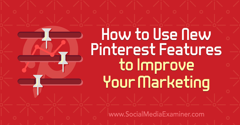 How to Use New Pinterest Features to Improve Your Marketing by Laura Rike on Social Media Examiner.