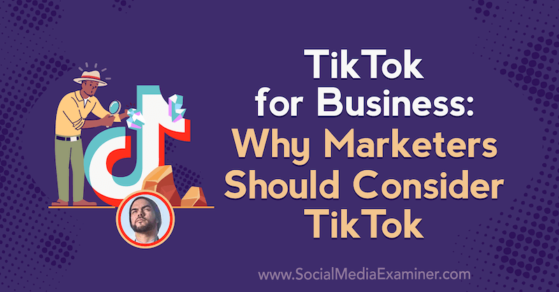 TikTok for Business: Why Marketers Should Consider TikTok featuring insights from Michael Sanchez on the Social Media Marketing Podcast.