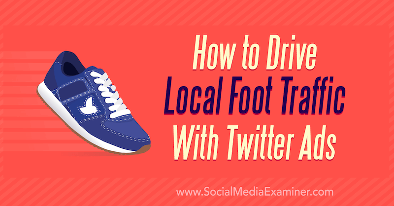 How to Drive Local Foot Traffic With Twitter Ads by Shawn Hesssinger on Social Media Examiner.