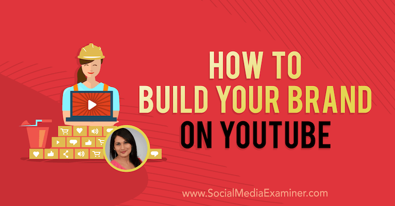 How to Build Your Brand on YouTube featuring insights from Salma Jafri on the Social Media Marketing Podcast.