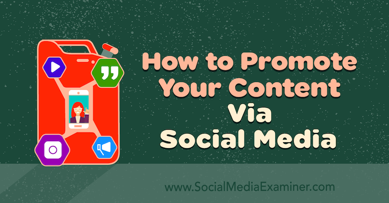 How to Promote Your Content via Social Media by Nathan Binford on Social Media Examiner.