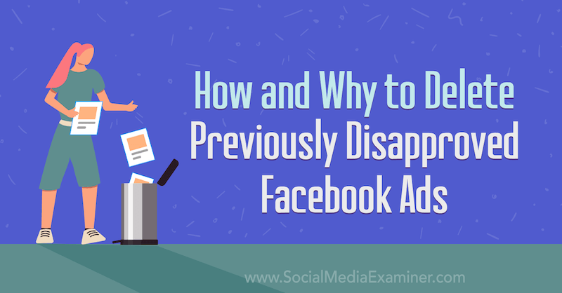 How and Why to Delete Previously Disapproved Facebook Ads by Trevor Goodchild on Social Media Examiner.
