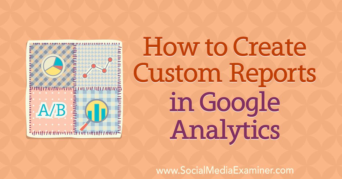 How to Create Custom Reports in Google Analytics