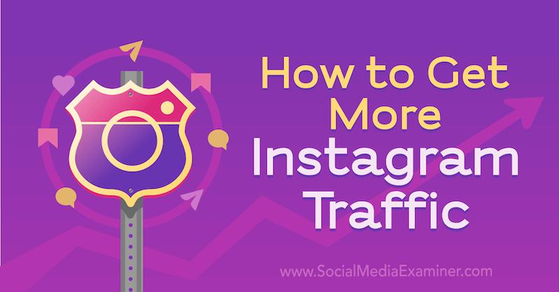 How to Get More Instagram Traffic by Jenn Herman on Social Media Examiner.