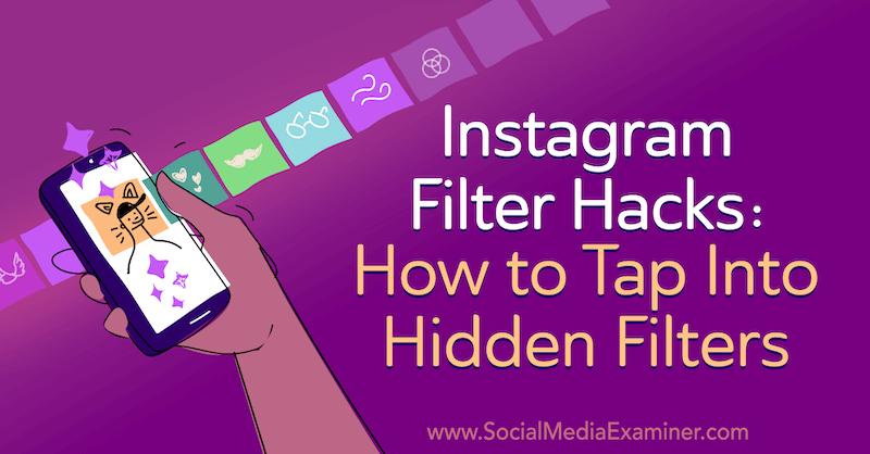 Instagram Filter Hacks: How to Tap Into Hidden Filters by Jenn Herman on Social Media Examiner.