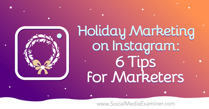 Holiday Marketing on Instagram: 6 Tips for Marketers by Val Razo on Social Media Examiner.