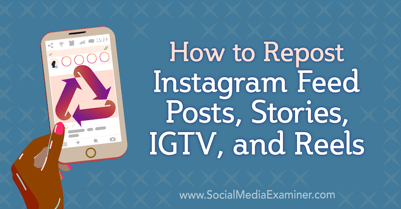 How to Repost Instagram Feed Posts, Stories, IGTV, and Reels by Jenn Herman on Social Media Examiner.