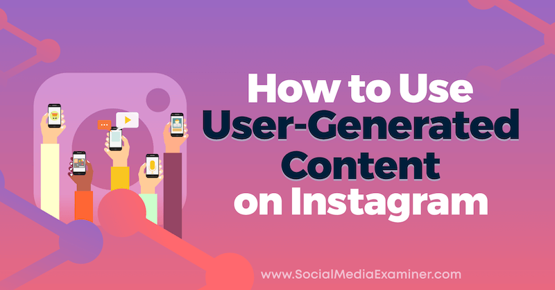 How to Use User-Generated Content on Instagram by Jenn Herman on Social Media Examiner.