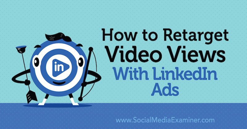 How to Retarget Video Views With LinkedIn Ads by Paul Sokol on Social Media Examiner.
