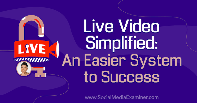 Live Video Simplified: An Easier System to Success featuring insights from Tanya Smith on the Social Media Marketing Podcast.
