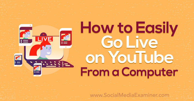 How to Easily Go Live on YouTube From a Computer by Luria Petrucci on Social Media Examiner.