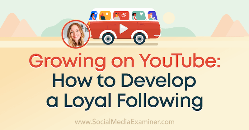 Growing on YouTube: How to Develop a Loyal Following featuring insights from Cathrin Manning on the Social Media Marketing Podcast.