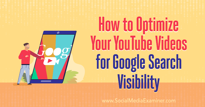How to Optimize Your YouTube Videos for Google Search Visibility by Ron Stefanski on Social Media Examiner.