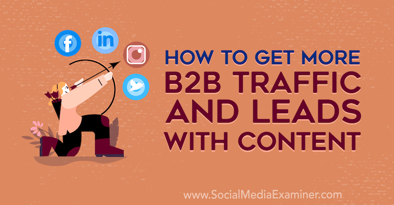 How to Get More B2B Traffic and Leads With Content by Joel Nomdarkham on Social Media Examiner.