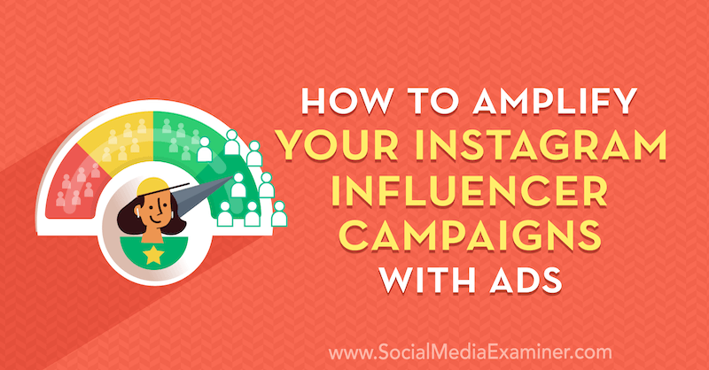 How to Amplify Your Instagram Influencer Campaigns With Ads by Masha Varnavski on Social Media Examiner.