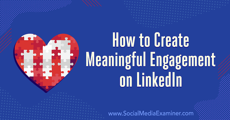 How to Create Meaningful Engagement on LinkedIn: 3 Tips by Luan Wise on Social Media Examiner.