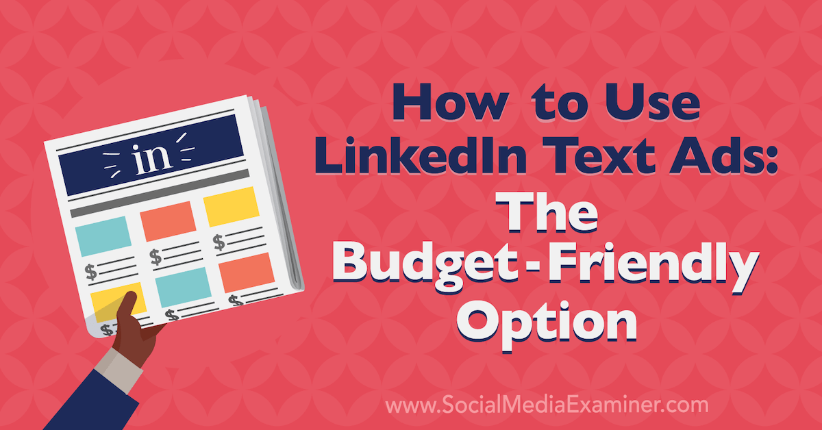 How to Use LinkedIn Text Ads: The Budget-Friendly Option