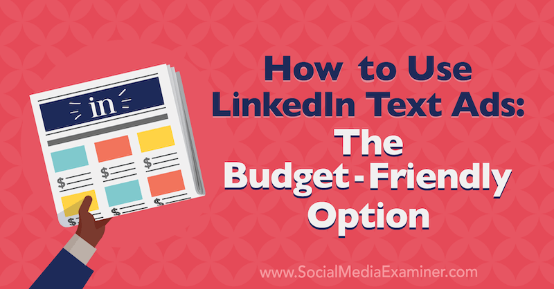 How to Use LinkedIn Text Ads: The Budget-Friendly Option by A.J. Wilcox on Social Media Examiner.