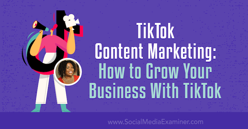 TikTok Content Marketing: How to Grow Your Business With TikTok by Keenya Kelly on Social Media Examiner.