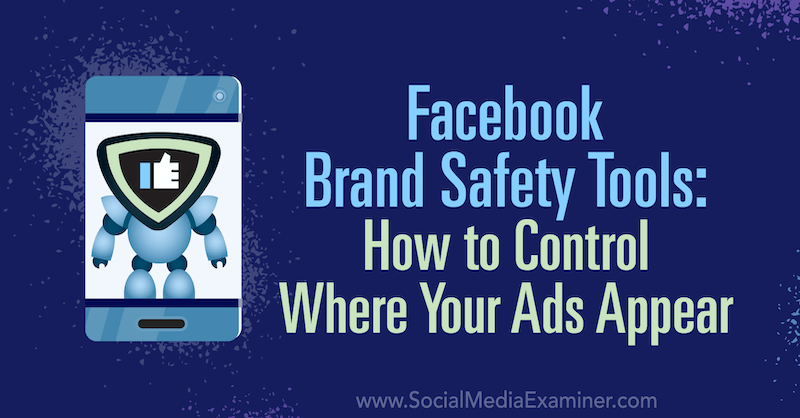 Facebook Brand Safety Tools: How to Control Where Your Ads Appear by Tara Zirker on Social Media Examiner.