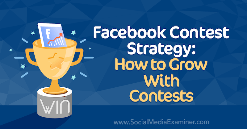 Facebook Contest Strategy: How to Grow With Contests by Allie Bloyd on Social Media Examiner.