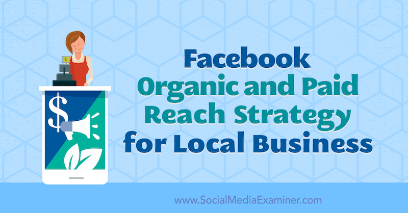 Facebook Organic and Paid Reach Strategy for Local Businesses by Allie Bloyd on Social Media Examiner.
