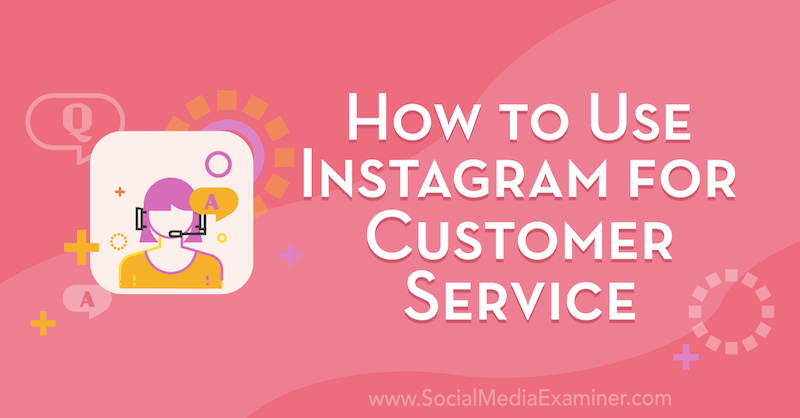 How to Use Instagram for Customer Service by Val Razo on Social Media Examiner.