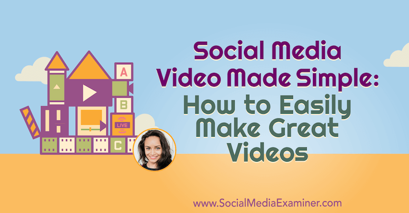 Social Media Video Made Simple: How to Easily Make Great Videos featuring insights from Pelpina Trip on the Social Media Marketing Podcast.