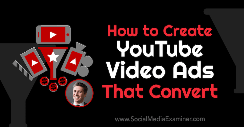 How to Create YouTube Video Ads That Convert featuring insights from Tom Breeze on the Social Media Marketing Podcast.