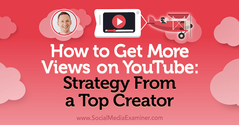 How to Get More Views on YouTube: Strategy From a Top Creator featuring insights from Justin Brown on the Social Media Marketing Podcast.