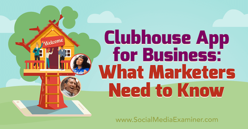Clubhouse App for Business: What Marketers Need to Know featuring insights from Ed Nusbaum & Nicky Saunders on the Social Media Marketing Podcast.