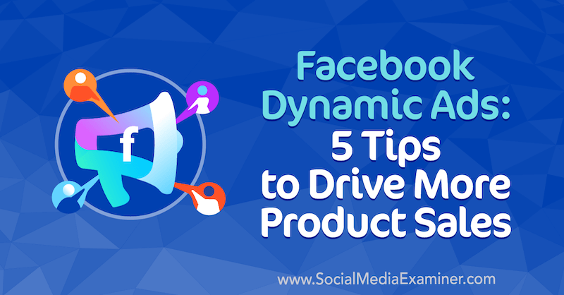 Facebook Dynamic Ads: 5 Tips to Drive More Product Sales by Adrian Tilley on Social Media Examiner.