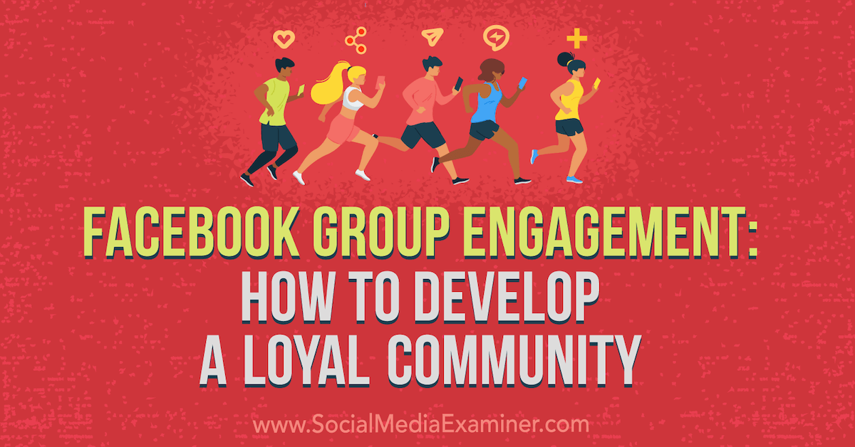 Facebook Group Engagement: How to Develop a Loyal Community