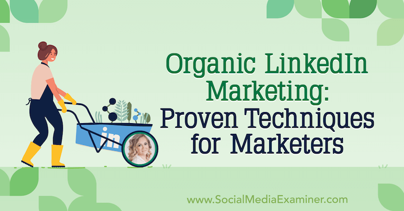 Organic LinkedIn Marketing: Proven Techniques for Marketers featuring insights from Michaela Alexis on the Social Media Marketing Podcast.