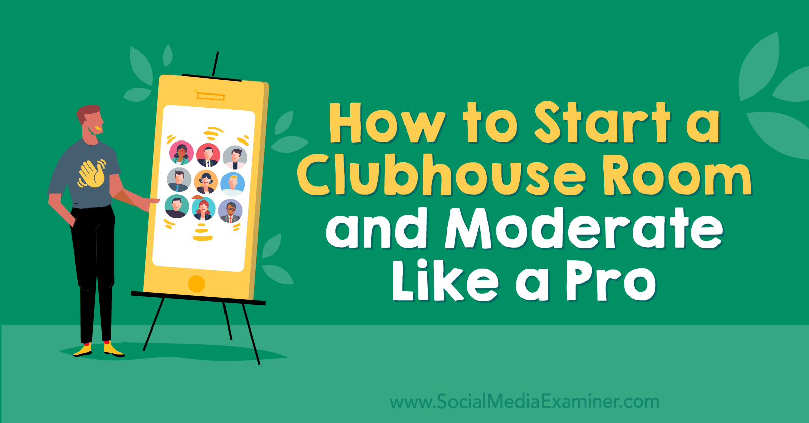 How to Start a Clubhouse Room and Moderate Like a Pro by Michael Stelzner on Social Media Examiner.