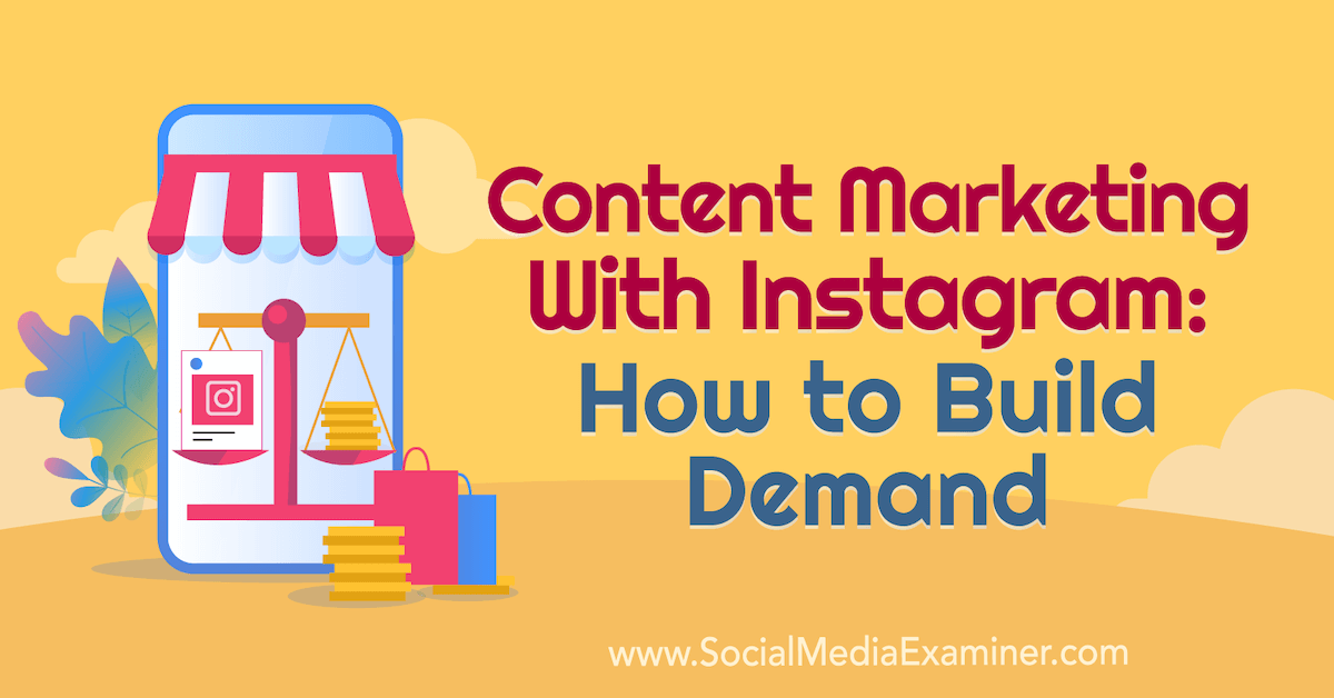 Content Marketing With Instagram: How to Build Demand