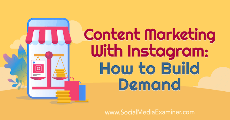 Content Marketing With Instagram: How to Build Demand featuring insights from Elise Darma on the Social Media Marketing Podcast.