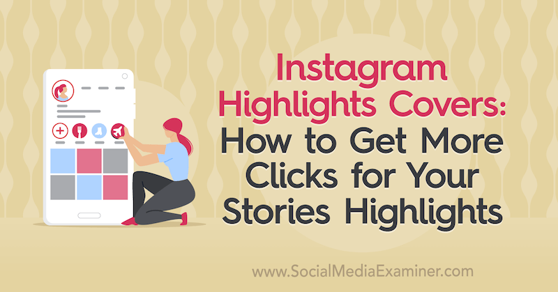 Instagram Highlights Covers: How to Get More Clicks for Your Stories Highlights by Naomi Nakashima on Social Media Examiner.