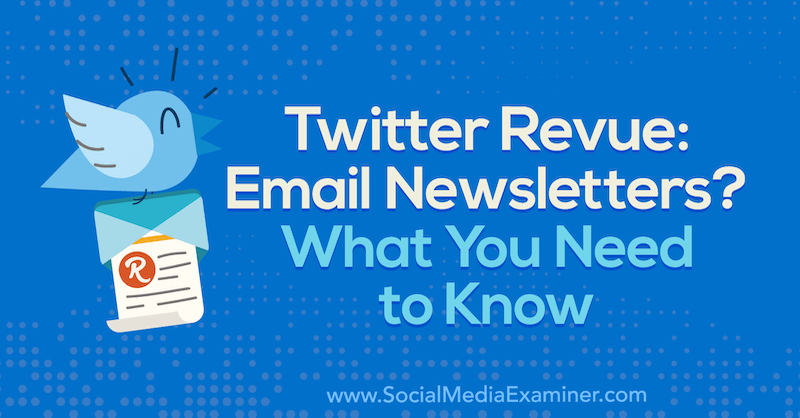 Twitter Revue: Email Newsletters? What You Need to Know by Naomi Nakashima on Social Media Examiner.