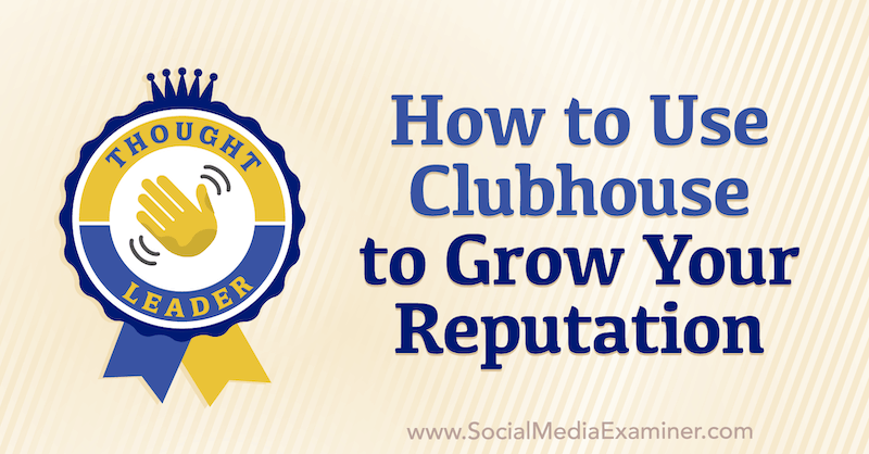 How to Use Clubhouse to Grow Your Reputation by Andrea Smith on Social Media Examiner.