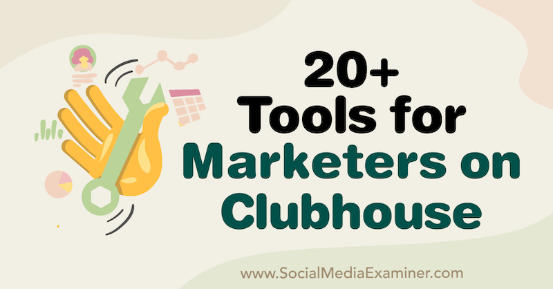 20+ Tools for Marketers on Clubhouse by Naomi Nakashima on Social Media Examiner.