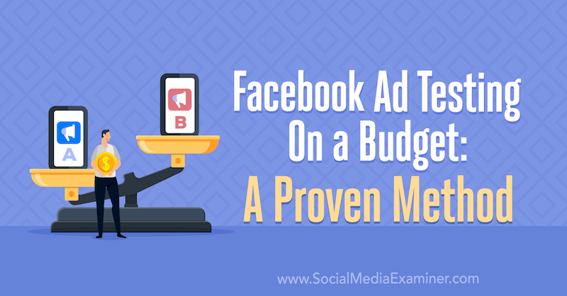 Facebook Ad Testing On a Budget: A Proven Method by Tara Zirker on Social Media Examiner.