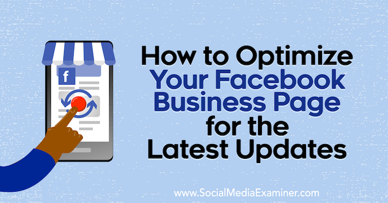 How to Optimize Your Facebook Business Page for the Latest Updates by Naomi Nakashima on Social Media Examiner.
