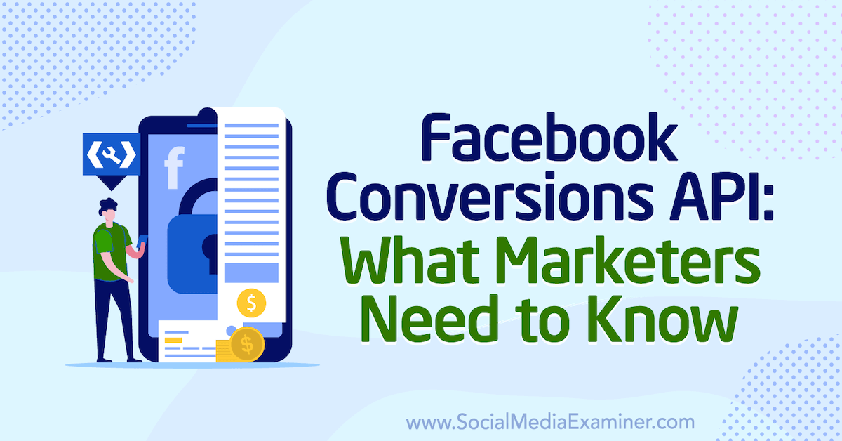 Facebook Conversions API: What Marketers Need to Know