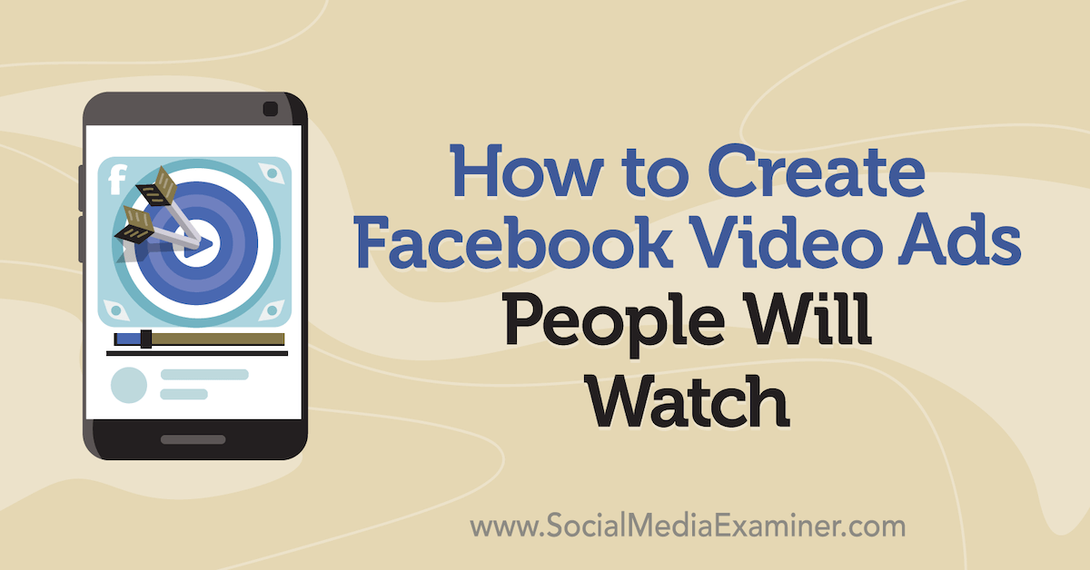 How to Create Facebook Video Ads People Will Watch