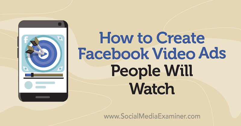 How to Create Facebook Video Ads People Will Watch by Matt Johnston on Social Media Examiner.