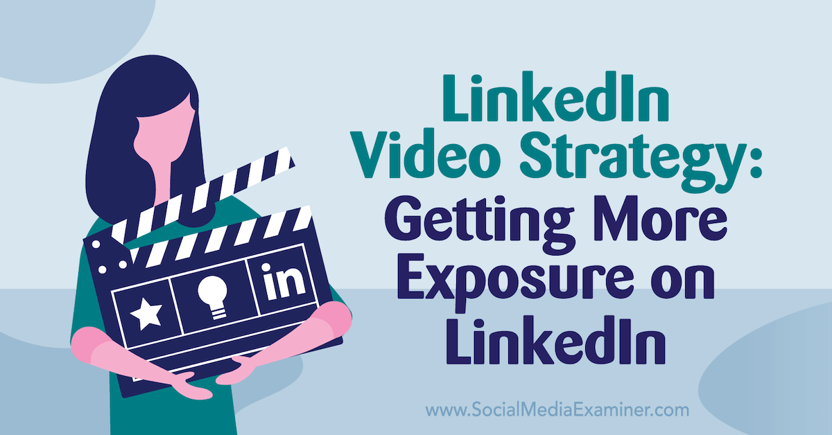 LinkedIn Video Strategy: Getting More Exposure on LinkedIn
