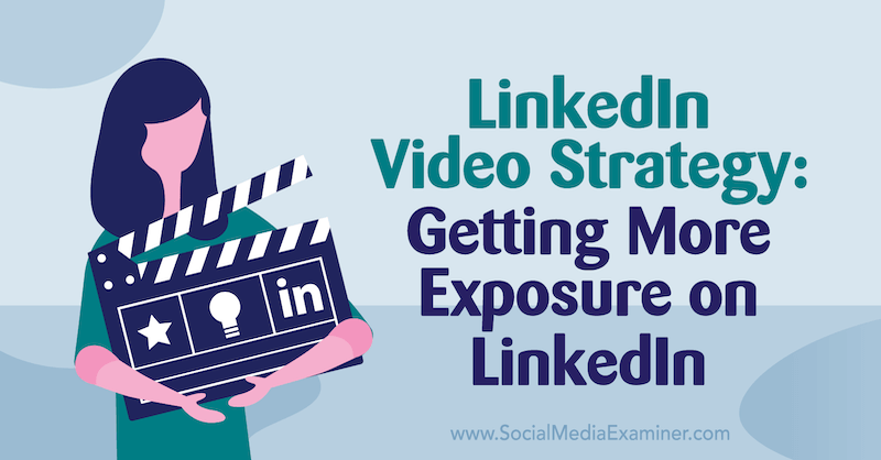 LinkedIn Video Strategy: Getting More Exposure on LinkedIn featuring insights from Alex Minor on the Social Media Marketing Podcast.