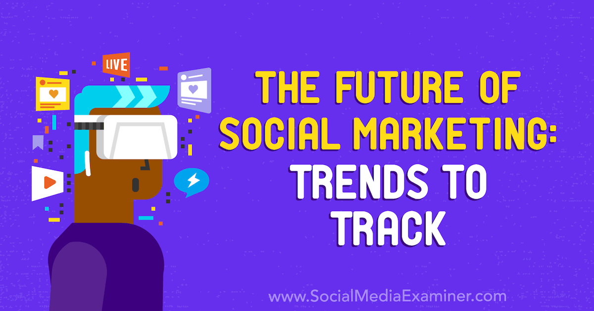 The Future of Social Marketing: Trends to Track